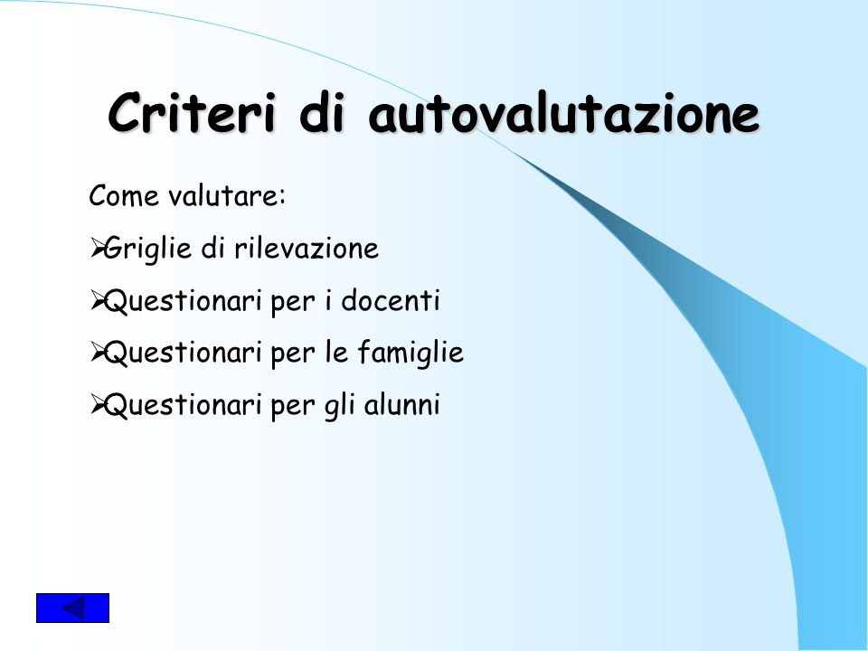 Criteri di autovalutazione Che cosa valutare: Capacità di interpretare i bisogni formativi del territorio; Capacità di elaborazione di un curricolo lo