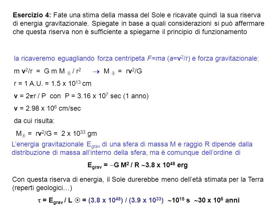 Esercizio 4: Fate una stima della massa del Sole e ricavate quindi la sua riserva di energia gravitazionale. Spiegate in base a quali considerazioni s