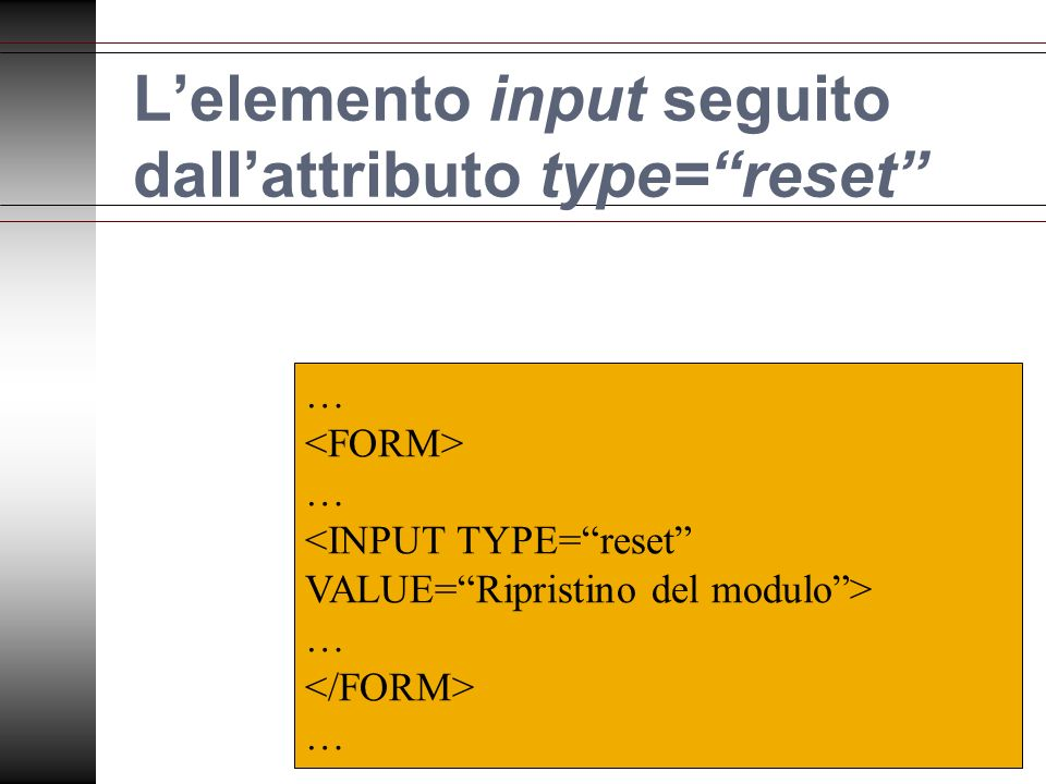 Lelemento input seguito dallattributo type=reset … … … …