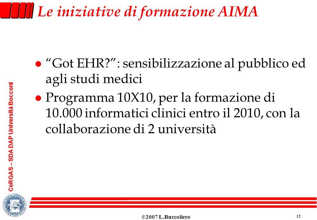 ©2007 L.Buccoliero 12 CeRGAS – SDA DAP Università Bocconi Le iniziative di formazione AIMA l Got EHR?: sensibilizzazione al pubblico ed agli studi med