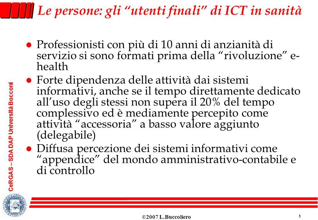 ©2007 L.Buccoliero 3 CeRGAS – SDA DAP Università Bocconi Le persone: gli utenti finali di ICT in sanità l Professionisti con più di 10 anni di anziani