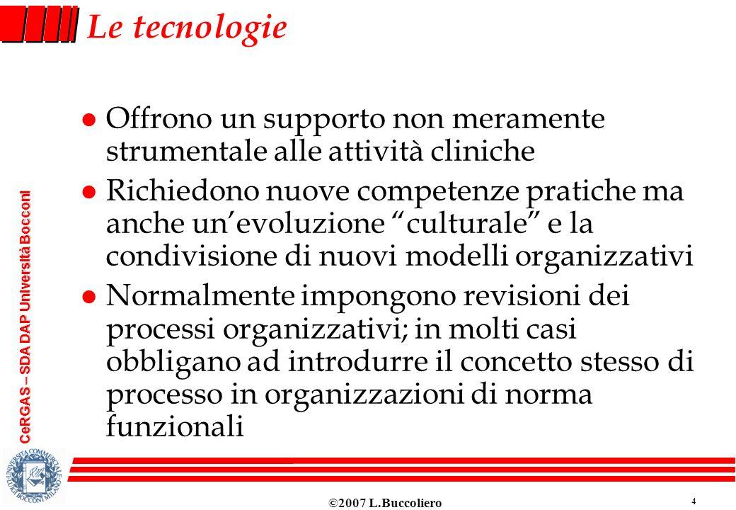 ©2007 L.Buccoliero 4 CeRGAS – SDA DAP Università Bocconi Le tecnologie l Offrono un supporto non meramente strumentale alle attività cliniche l Richie
