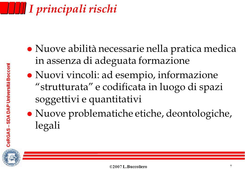 ©2007 L.Buccoliero 7 CeRGAS – SDA DAP Università Bocconi I principali rischi l Nuove abilità necessarie nella pratica medica in assenza di adeguata fo