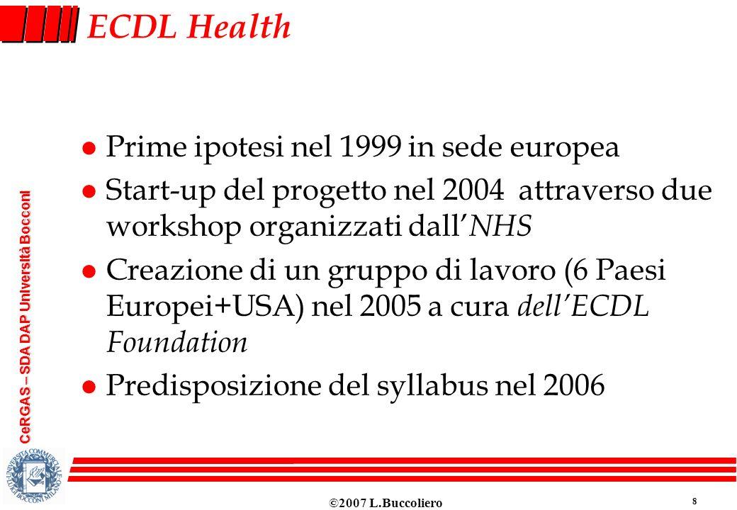 ©2007 L.Buccoliero 8 CeRGAS – SDA DAP Università Bocconi ECDL Health l Prime ipotesi nel 1999 in sede europea l Start-up del progetto nel 2004 attrave