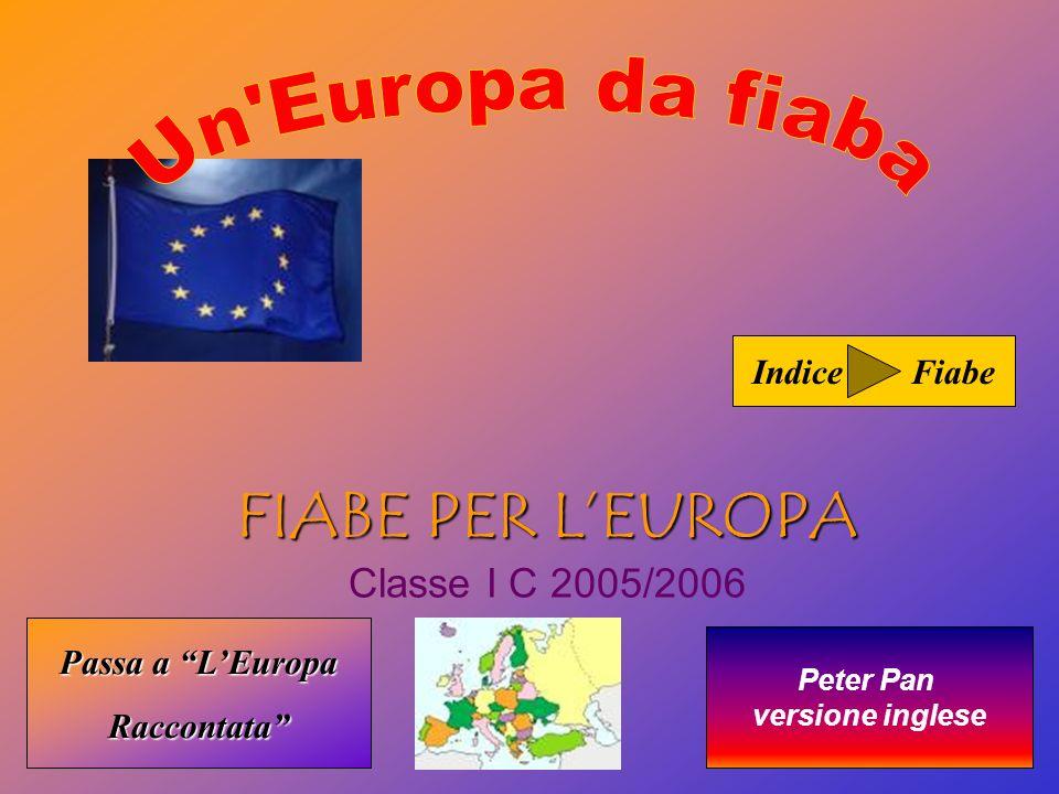 FIABE PER LEUROPA FIABE PER LEUROPA Classe I C 2005/2006 Passa a LEuropa Passa a LEuropa Raccontata Indice Peter Pan versione inglese Fiabe