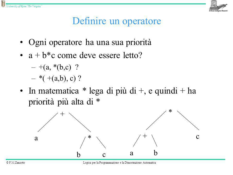© F.M.ZanzottoLogica per la Programmazione e la Dimostrazione Automatica University of Rome Tor Vergata Ogni operatore ha una sua priorità a + b*c com