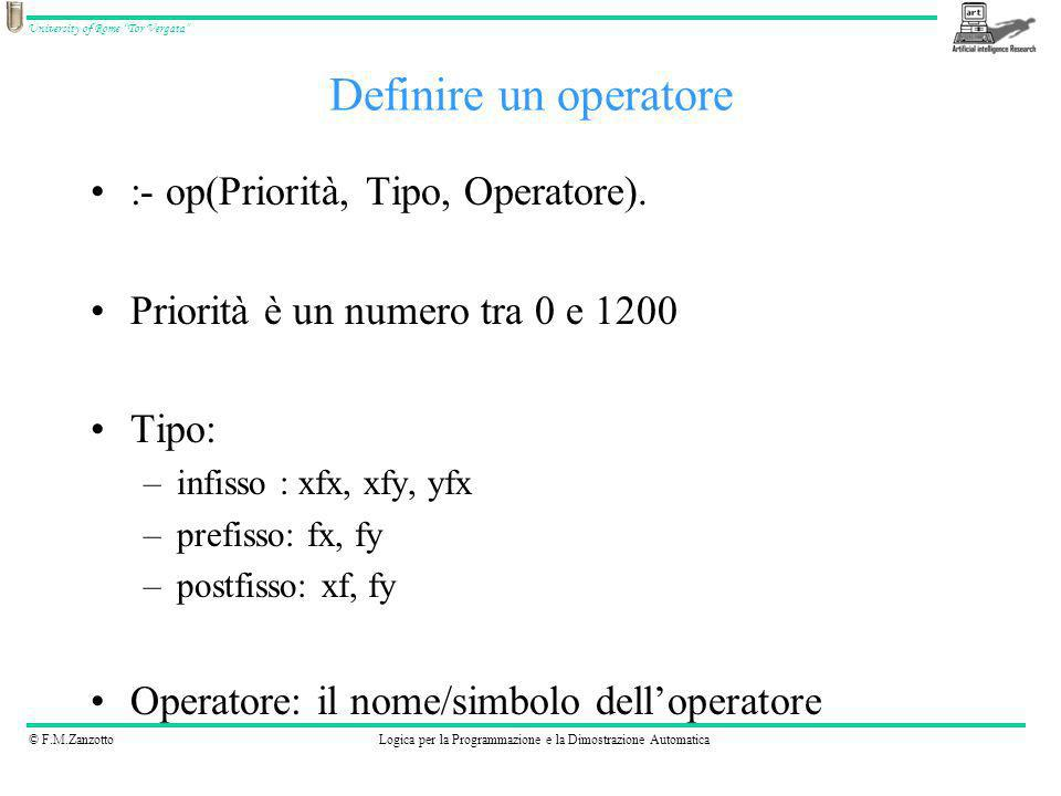 © F.M.ZanzottoLogica per la Programmazione e la Dimostrazione Automatica University of Rome Tor Vergata :- op(Priorità, Tipo, Operatore). Priorità è u