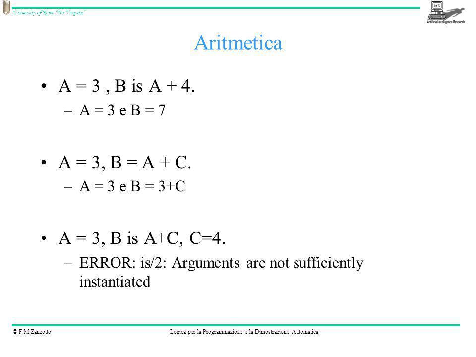 © F.M.ZanzottoLogica per la Programmazione e la Dimostrazione Automatica University of Rome Tor Vergata A = 3, B is A + 4. –A = 3 e B = 7 A = 3, B = A