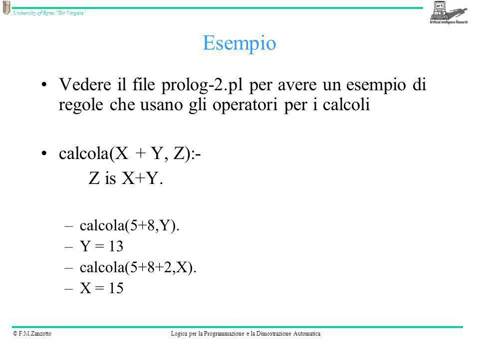© F.M.ZanzottoLogica per la Programmazione e la Dimostrazione Automatica University of Rome Tor Vergata Vedere il file prolog-2.pl per avere un esempi