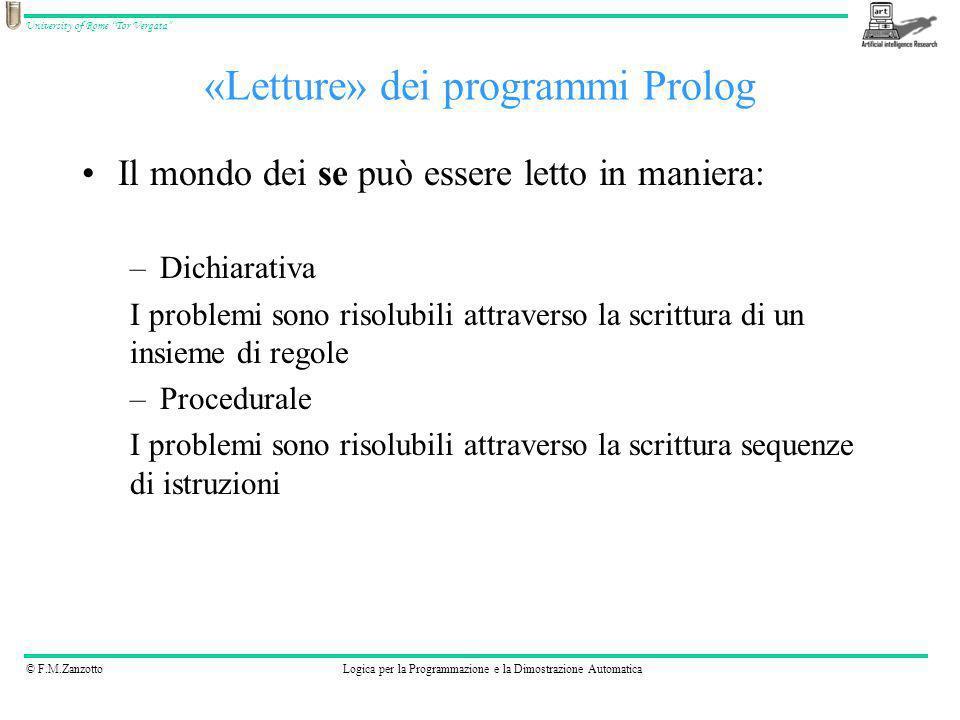 © F.M.ZanzottoLogica per la Programmazione e la Dimostrazione Automatica University of Rome Tor Vergata Gli operatori direttamente utilizzabili sono: –+ –- –* –/ –** (elevamento a potenza) –// (divisione intera) –mod(modulo, resto della divisione) –, >=, =<, =, \= (sono confronti booleani utili come predicati, ma non utilizzabili a sinistra di is) –number(X) (vero se X è un numero, falso negli altri casi) Operatori per i calcoli