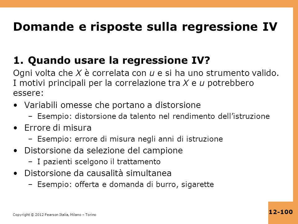 Copyright © 2012 Pearson Italia, Milano – Torino 12-100 Domande e risposte sulla regressione IV 1.Quando usare la regressione IV? Ogni volta che X è c