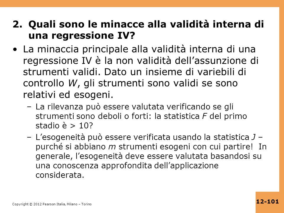 Copyright © 2012 Pearson Italia, Milano – Torino 12-101 2.Quali sono le minacce alla validità interna di una regressione IV? La minaccia principale al