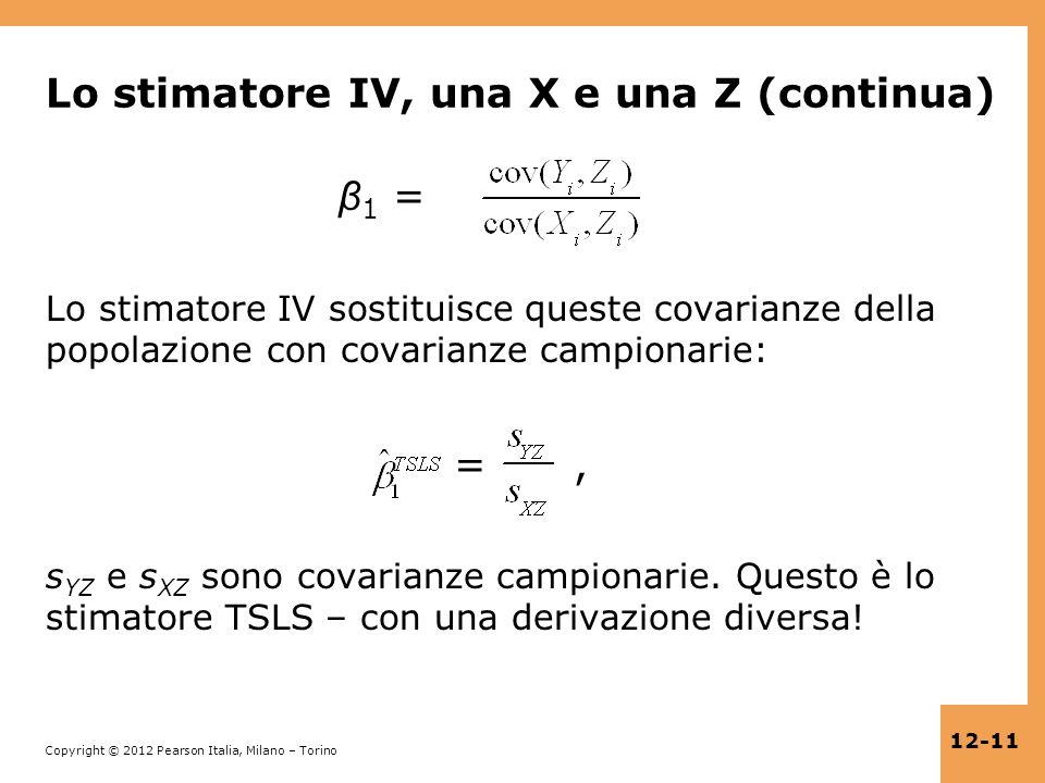 Copyright © 2012 Pearson Italia, Milano – Torino 12-11 Lo stimatore IV, una X e una Z (continua) β 1 = Lo stimatore IV sostituisce queste covarianze d