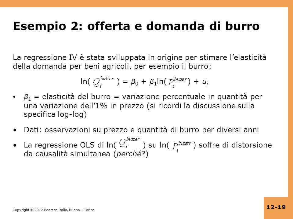 Copyright © 2012 Pearson Italia, Milano – Torino 12-19 Esempio 2: offerta e domanda di burro La regressione IV è stata sviluppata in origine per stima
