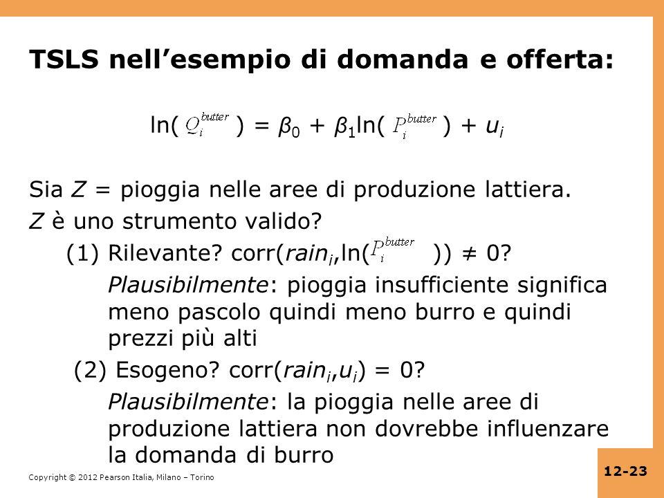 Copyright © 2012 Pearson Italia, Milano – Torino 12-23 TSLS nellesempio di domanda e offerta: ln( ) = β 0 + β 1 ln( ) + u i Sia Z = pioggia nelle aree