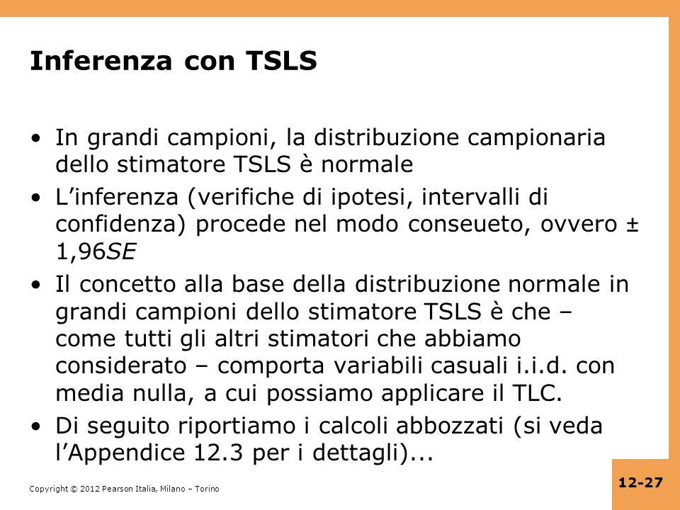Copyright © 2012 Pearson Italia, Milano – Torino 12-27 Inferenza con TSLS In grandi campioni, la distribuzione campionaria dello stimatore TSLS è norm