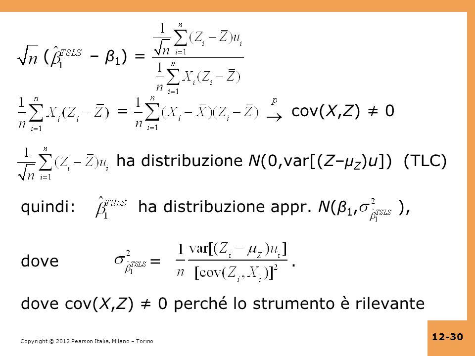 Copyright © 2012 Pearson Italia, Milano – Torino 12-30 ( – β 1 ) = = cov(X,Z) 0 ha distribuzione N(0,var[(Z– μ Z )u]) (TLC) quindi: ha distribuzione a