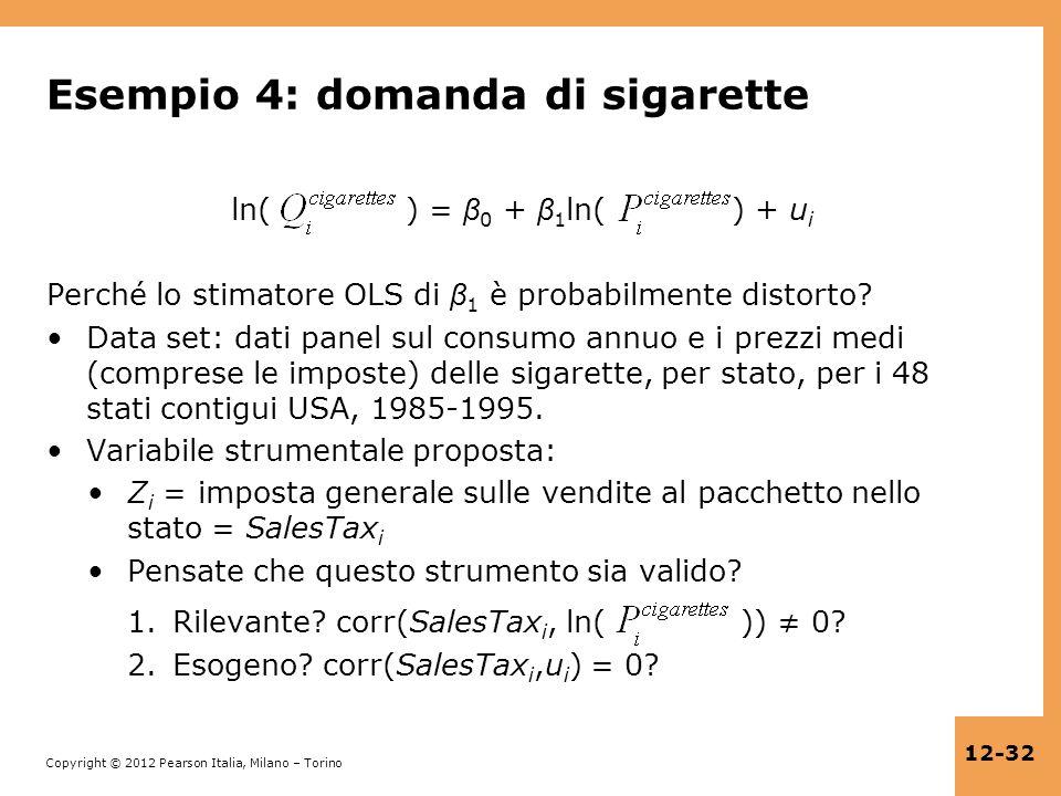 Copyright © 2012 Pearson Italia, Milano – Torino 12-32 Esempio 4: domanda di sigarette ln( ) = β 0 + β 1 ln( ) + u i Perché lo stimatore OLS di β 1 è