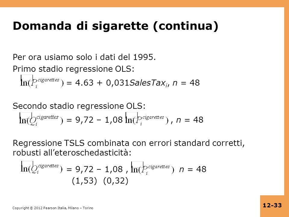 Copyright © 2012 Pearson Italia, Milano – Torino 12-33 Domanda di sigarette (continua) Per ora usiamo solo i dati del 1995. Primo stadio regressione O