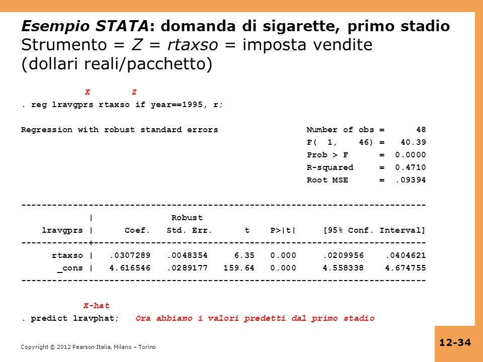 Copyright © 2012 Pearson Italia, Milano – Torino 12-34 Esempio STATA: domanda di sigarette, primo stadio Strumento = Z = rtaxso = imposta vendite (dol