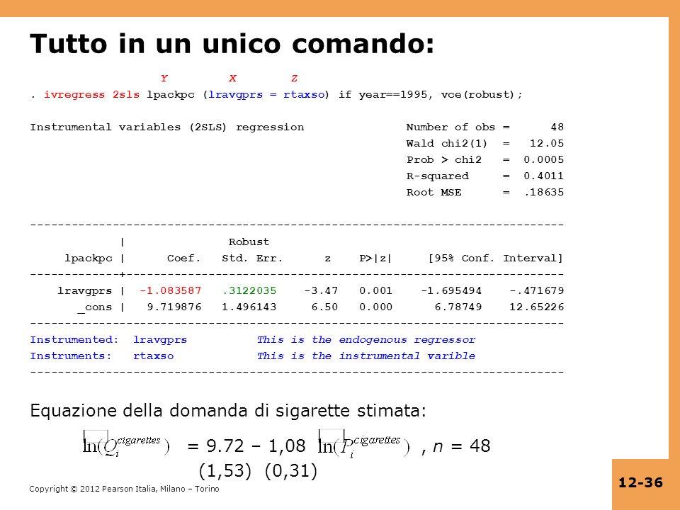 Copyright © 2012 Pearson Italia, Milano – Torino 12-36 Tutto in un unico comando: Y X Z. ivregress 2sls lpackpc (lravgprs = rtaxso) if year==1995, vce