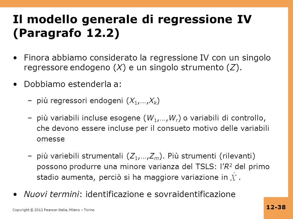 Copyright © 2012 Pearson Italia, Milano – Torino 12-38 Il modello generale di regressione IV (Paragrafo 12.2) Finora abbiamo considerato la regression
