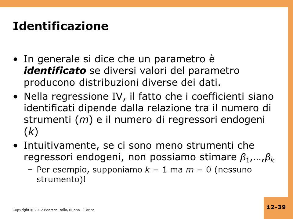 Copyright © 2012 Pearson Italia, Milano – Torino 12-39 Identificazione In generale si dice che un parametro è identificato se diversi valori del param