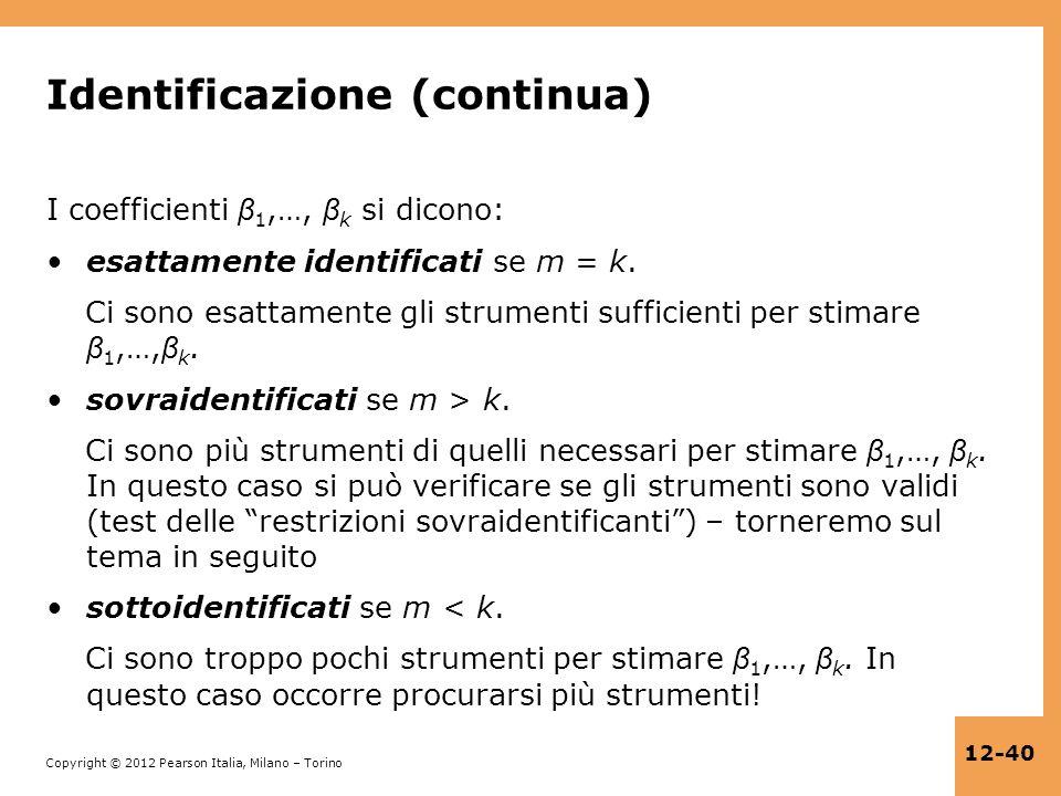 Copyright © 2012 Pearson Italia, Milano – Torino 12-40 Identificazione (continua) I coefficienti β 1,…, β k si dicono: esattamente identificati se m =