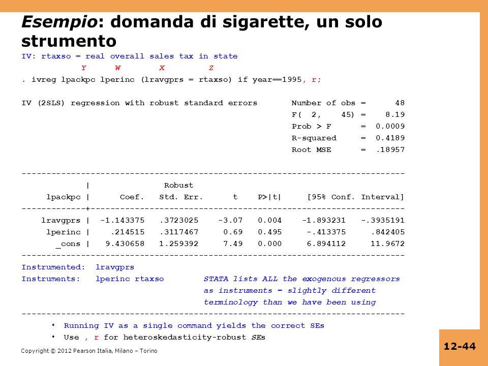 Copyright © 2012 Pearson Italia, Milano – Torino 12-44 Esempio: domanda di sigarette, un solo strumento IV: rtaxso = real overall sales tax in state Y