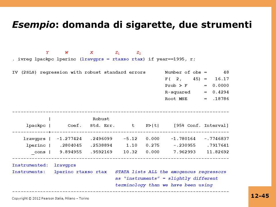 Copyright © 2012 Pearson Italia, Milano – Torino 12-45 Esempio: domanda di sigarette, due strumenti Y W X Z 1 Z 2. ivreg lpackpc lperinc (lravgprs = r