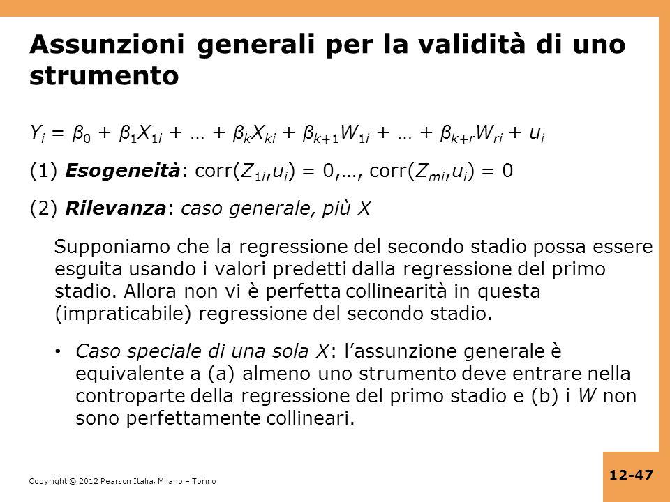 Copyright © 2012 Pearson Italia, Milano – Torino 12-47 Assunzioni generali per la validità di uno strumento Y i = β 0 + β 1 X 1i + … + β k X ki + β k+
