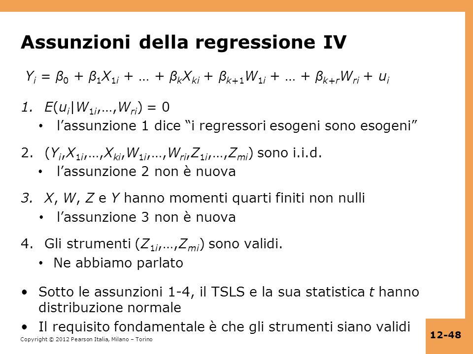 Copyright © 2012 Pearson Italia, Milano – Torino 12-48 Assunzioni della regressione IV Y i = β 0 + β 1 X 1i + … + β k X ki + β k+1 W 1i + … + β k+r W