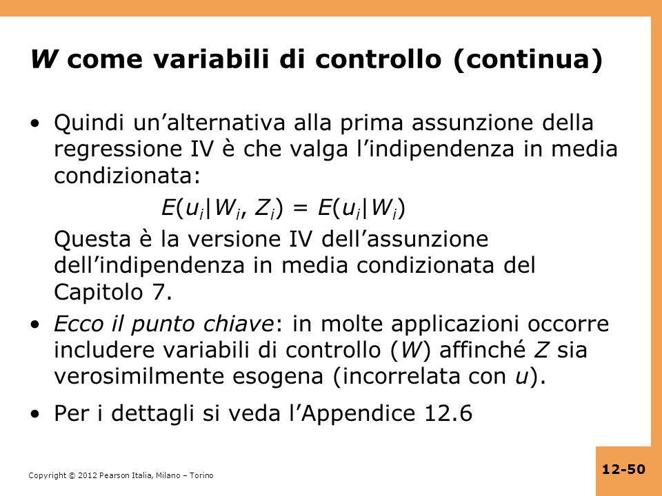 Copyright © 2012 Pearson Italia, Milano – Torino 12-50 W come variabili di controllo (continua) Quindi unalternativa alla prima assunzione della regre