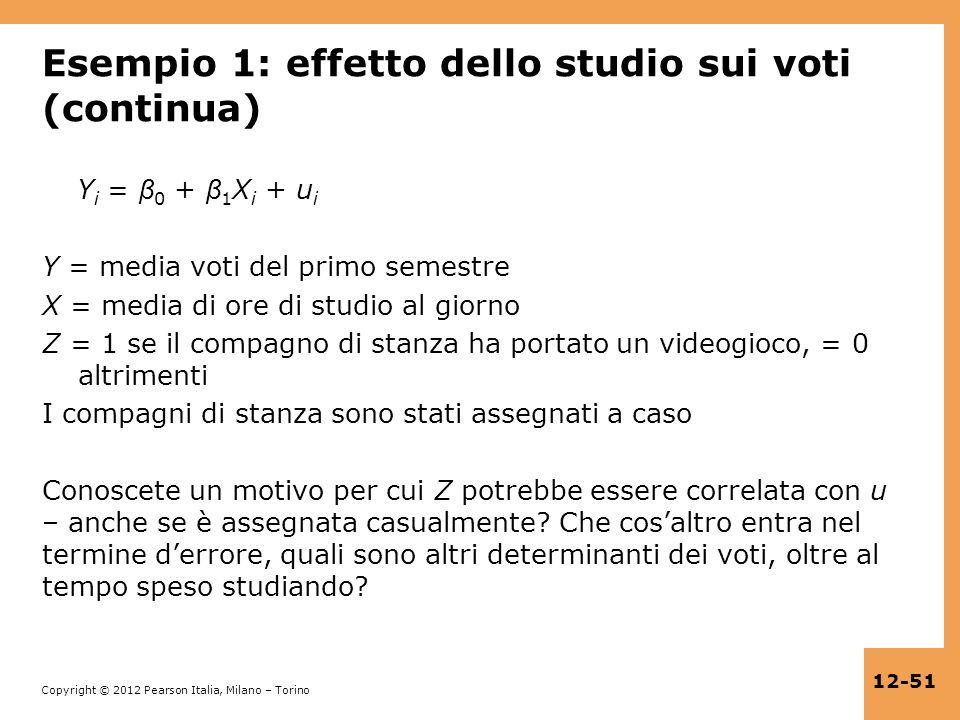 Copyright © 2012 Pearson Italia, Milano – Torino 12-51 Esempio 1: effetto dello studio sui voti (continua) Y i = β 0 + β 1 X i + u i Y = media voti de