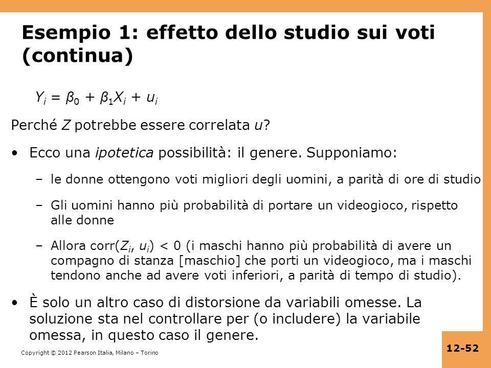 Copyright © 2012 Pearson Italia, Milano – Torino 12-52 Esempio 1: effetto dello studio sui voti (continua) Y i = β 0 + β 1 X i + u i Perché Z potrebbe