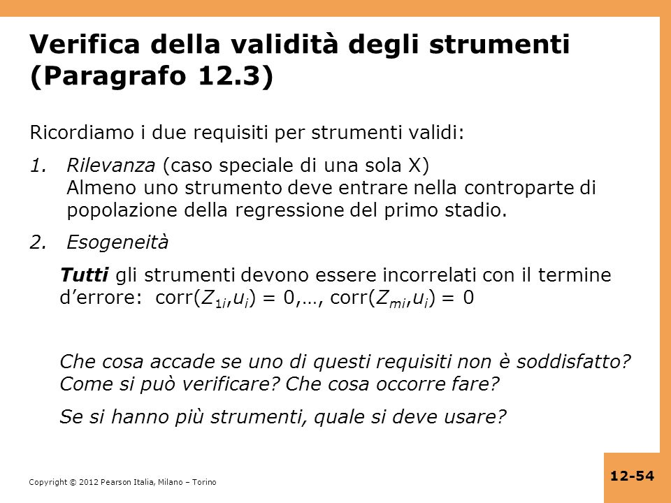 Copyright © 2012 Pearson Italia, Milano – Torino 12-54 Verifica della validità degli strumenti (Paragrafo 12.3) Ricordiamo i due requisiti per strumen