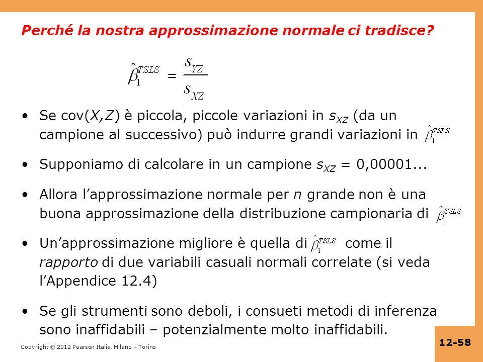 Copyright © 2012 Pearson Italia, Milano – Torino 12-58 Perché la nostra approssimazione normale ci tradisce? = Se cov(X,Z) è piccola, piccole variazio