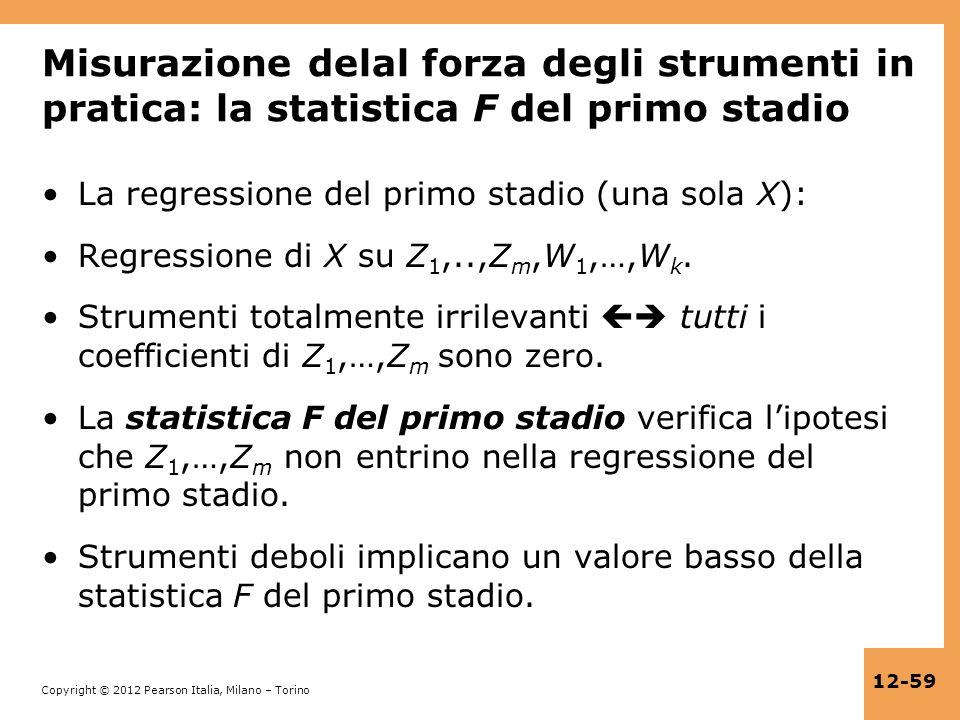 Copyright © 2012 Pearson Italia, Milano – Torino 12-59 Misurazione delal forza degli strumenti in pratica: la statistica F del primo stadio La regress
