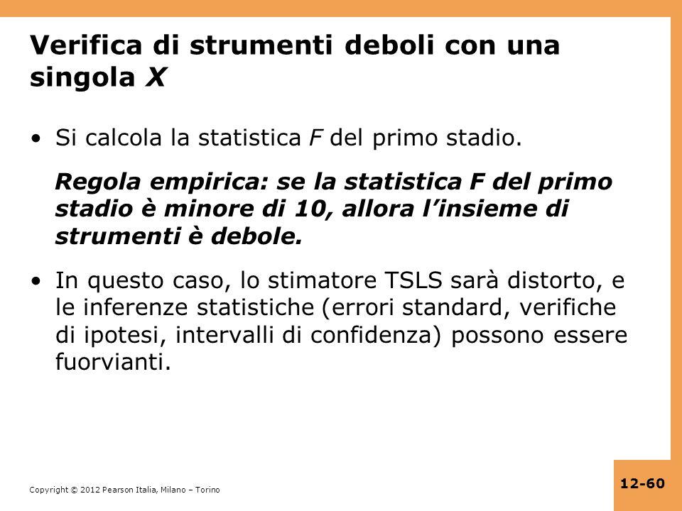 Copyright © 2012 Pearson Italia, Milano – Torino 12-60 Verifica di strumenti deboli con una singola X Si calcola la statistica F del primo stadio. Reg