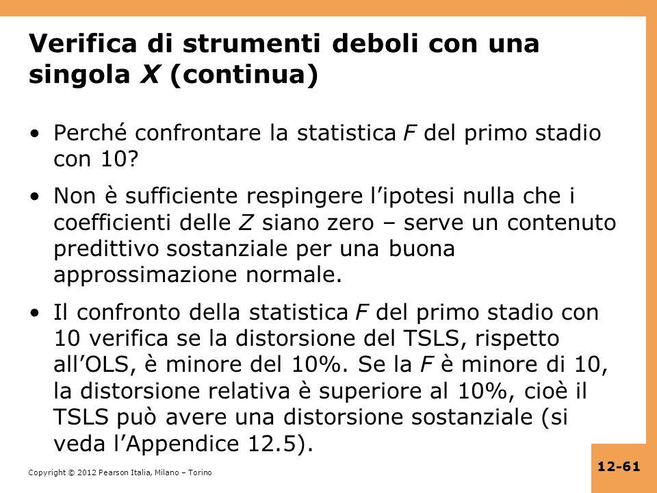Copyright © 2012 Pearson Italia, Milano – Torino 12-61 Verifica di strumenti deboli con una singola X (continua) Perché confrontare la statistica F de
