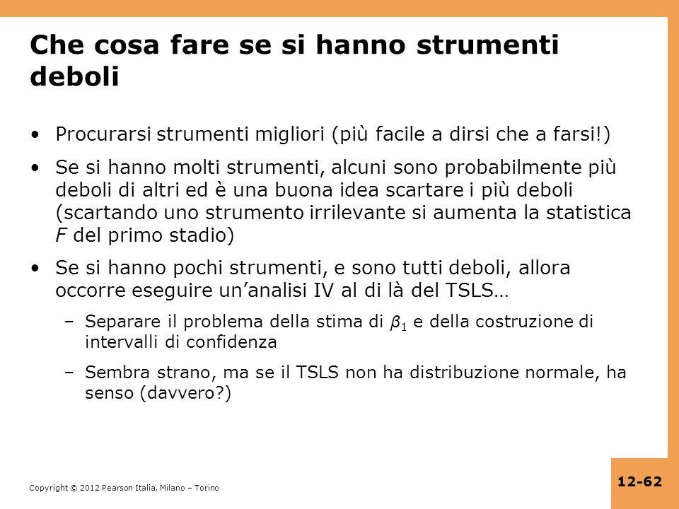 Copyright © 2012 Pearson Italia, Milano – Torino 12-62 Che cosa fare se si hanno strumenti deboli Procurarsi strumenti migliori (più facile a dirsi ch