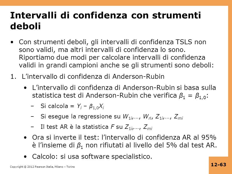Copyright © 2012 Pearson Italia, Milano – Torino 12-63 Intervalli di confidenza con strumenti deboli Con strumenti deboli, gli intervalli di confidenz