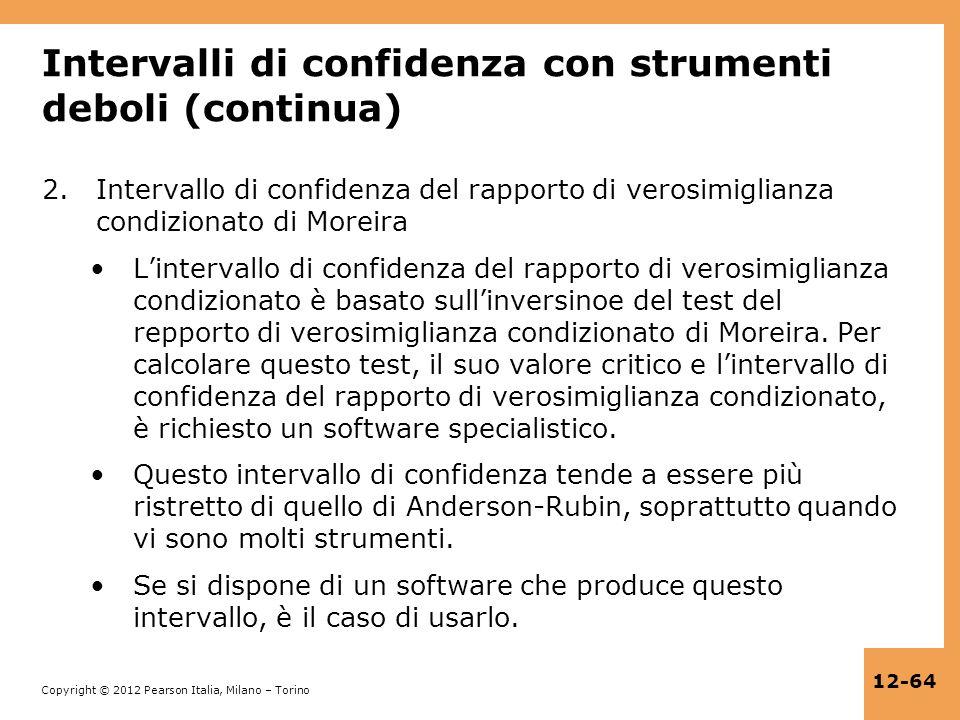 Copyright © 2012 Pearson Italia, Milano – Torino 12-64 Intervalli di confidenza con strumenti deboli (continua) 2.Intervallo di confidenza del rapport