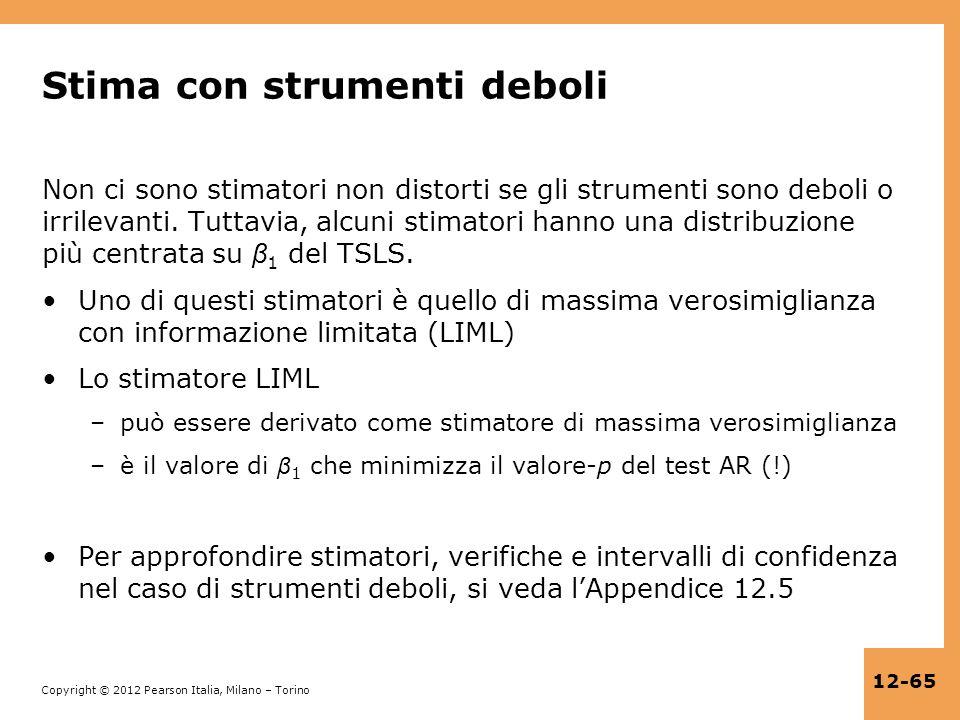 Copyright © 2012 Pearson Italia, Milano – Torino 12-65 Stima con strumenti deboli Non ci sono stimatori non distorti se gli strumenti sono deboli o ir