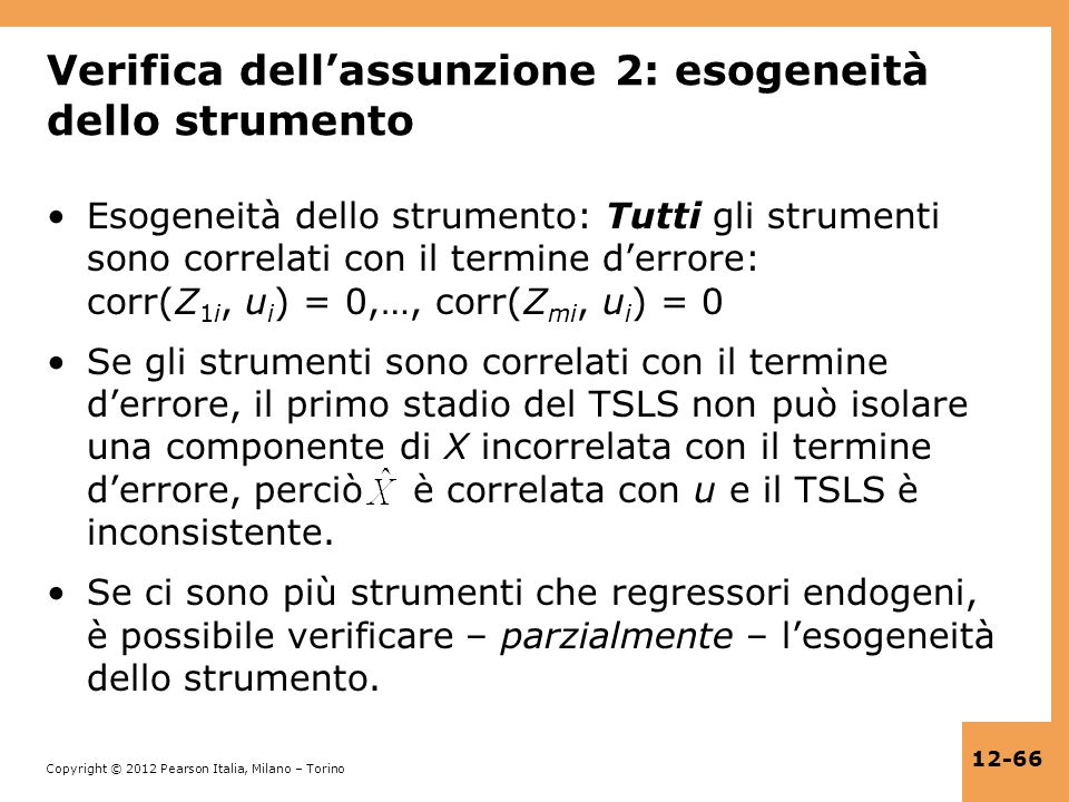Copyright © 2012 Pearson Italia, Milano – Torino 12-66 Verifica dellassunzione 2: esogeneità dello strumento Esogeneità dello strumento: Tutti gli str