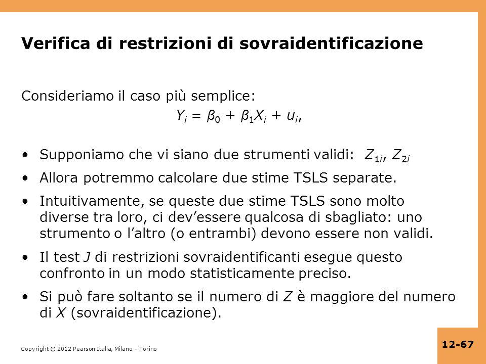 Copyright © 2012 Pearson Italia, Milano – Torino 12-67 Verifica di restrizioni di sovraidentificazione Consideriamo il caso più semplice: Y i = β 0 +