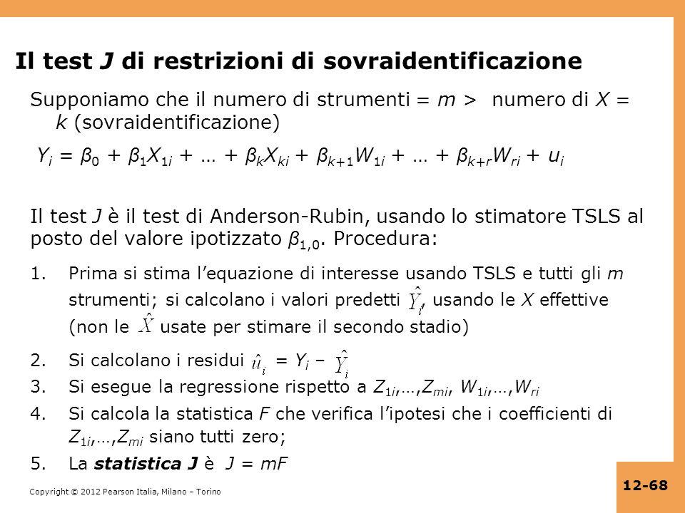 Copyright © 2012 Pearson Italia, Milano – Torino 12-68 Il test J di restrizioni di sovraidentificazione Supponiamo che il numero di strumenti = m > nu