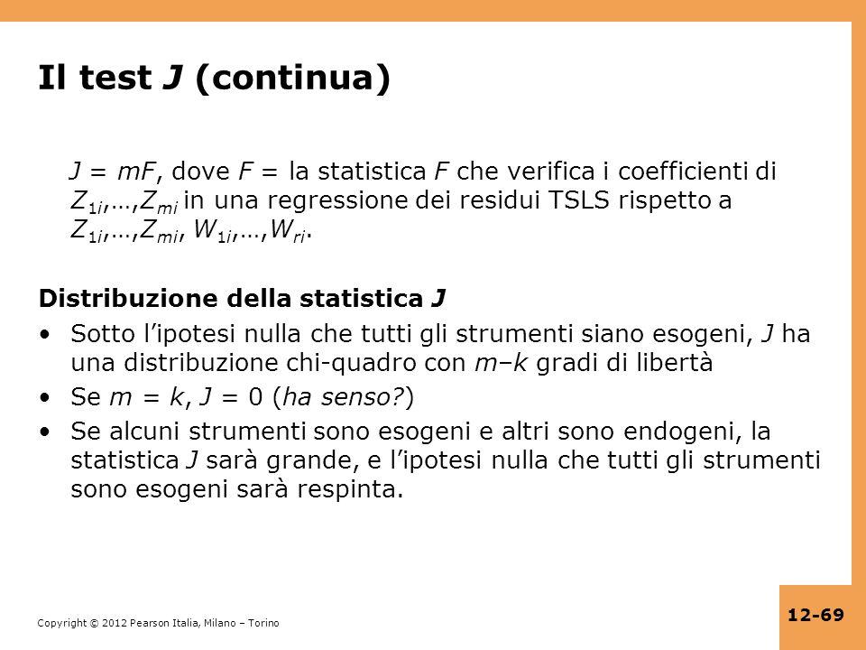 Copyright © 2012 Pearson Italia, Milano – Torino 12-69 Il test J (continua) J = mF, dove F = la statistica F che verifica i coefficienti di Z 1i,…,Z m