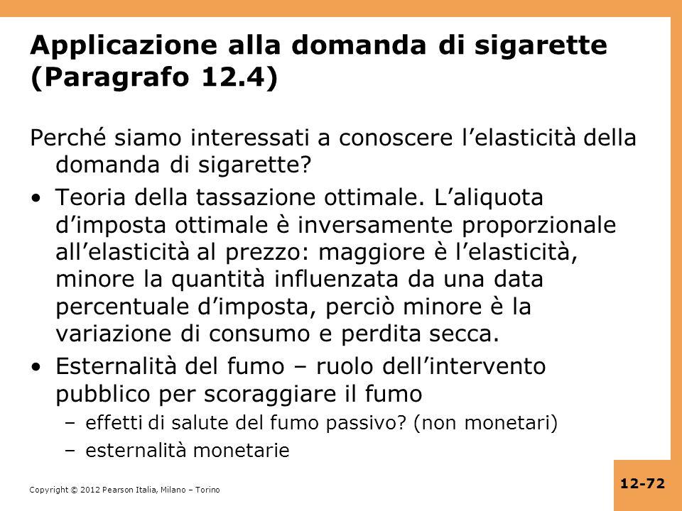 Copyright © 2012 Pearson Italia, Milano – Torino 12-72 Applicazione alla domanda di sigarette (Paragrafo 12.4) Perché siamo interessati a conoscere le