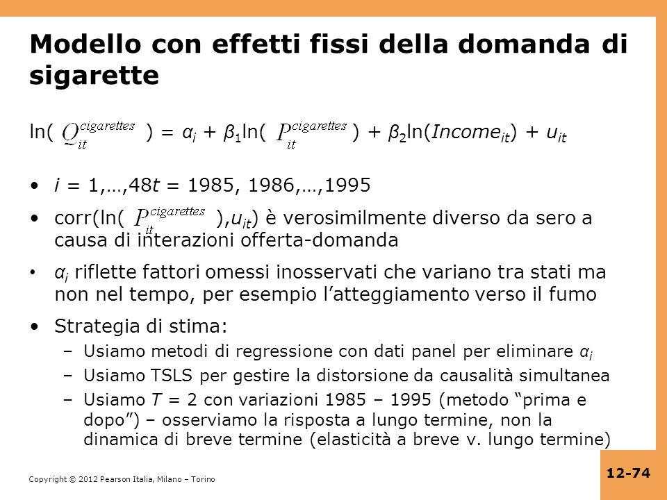 Copyright © 2012 Pearson Italia, Milano – Torino 12-74 Modello con effetti fissi della domanda di sigarette ln( ) = α i + β 1 ln( ) + β 2 ln(Income it